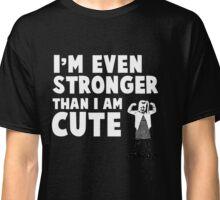 """Even Stronger Than I Am Cute"" T-Shirt for Girls Classic T-Shirt"