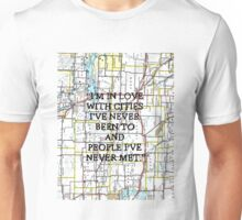 I'm in love with cities I've never been to and people I've never met. ~ Quote Unisex T-Shirt