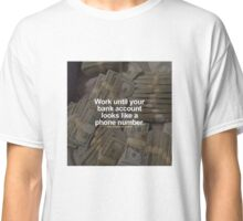 """WORK UNTIL YOUR BANK ACCOUNT..."" Classic T-Shirt"