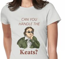 Can you handle the Keats? Womens Fitted T-Shirt