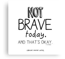 Not Brave Today Canvas Print