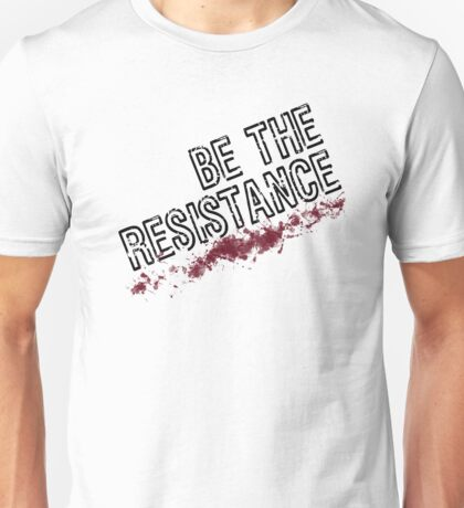 Be The Resistance Unisex T-Shirt