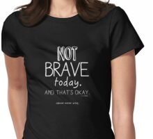 Not Brave Today (Contrast) Womens Fitted T-Shirt