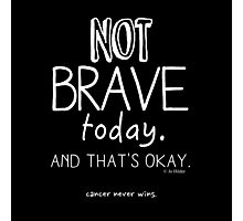Not Brave Today (Contrast) Photographic Print