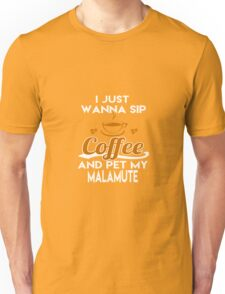 I Just Want To Sip Coffee & Pet My Malamute Unisex T-Shirt