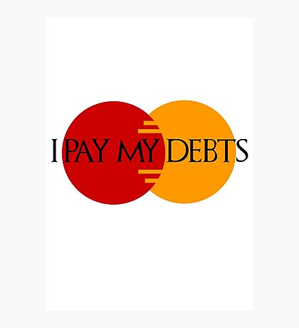 I Pay My Debts Photographic Print