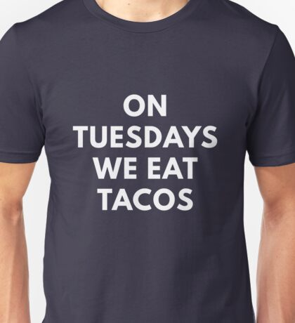 On Tuesday We Eat Tacos Unisex T-Shirt