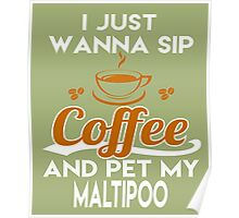 I Just Want To Sip Coffee & Pet My Maltipoo Poster