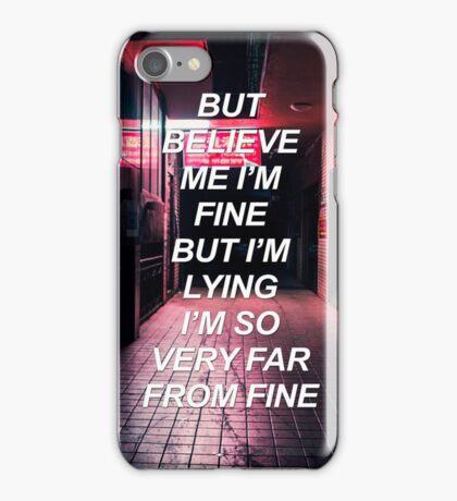 But believe me I'm fine Tøp {SAD LYRICS} iPhone Case/Skin