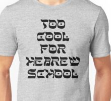 TOO COOL FOR HEBREW SCHOOL  Unisex T-Shirt