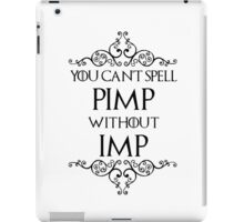 You Can't Spell Pimp Without Imp iPad Case/Skin