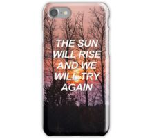 The sun will rise and we will try again Tøp {SAD LYRICS} iPhone Case/Skin
