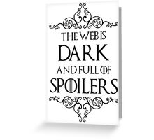The Web Is Dark And Full Of Spoilers Greeting Card