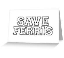 SAVE FERRIS Greeting Card