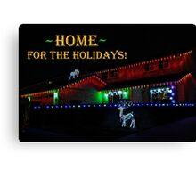 HOME FOR THE HOLIDAYS! CHRISTMAS CARD Canvas Print