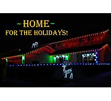 HOME FOR THE HOLIDAYS! CHRISTMAS CARD Photographic Print