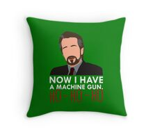 Now I Have A Machine Gun. Throw Pillow