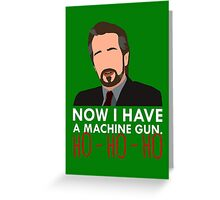 Now I Have A Machine Gun. Greeting Card