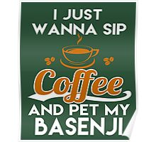 I Just Want To Sip Coffee & Pet My Basenji Poster