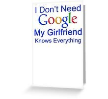 I Don't Need Google My Girlfriend Knows Everything T Shirt Funny Tshirt Gift For Him Greeting Card