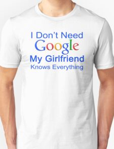 I Don't Need Google My Girlfriend Knows Everything T Shirt Funny Tshirt Gift For Him T-Shirt