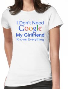I Don't Need Google My Girlfriend Knows Everything T Shirt Funny Tshirt Gift For Him Womens Fitted T-Shirt