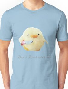 Don't Duck with me Unisex T-Shirt