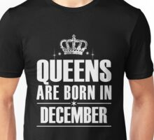 QUEENS ARE BORN IN DECEMBER Unisex T-Shirt