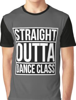 Straight Outta Dance Class - White Graphic T-Shirt