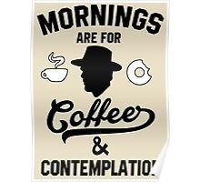 Morning are for coffee and contemplation Poster