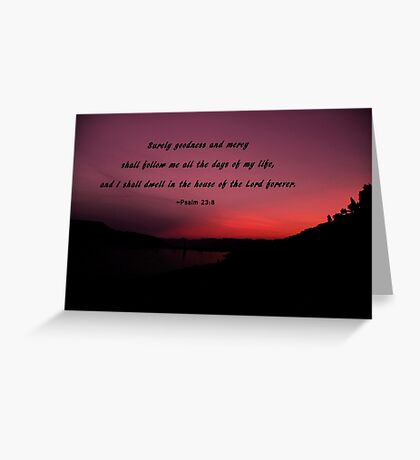 Psalm 23-8: Surely Goodness and Mercy Will Follow Me Greeting Card
