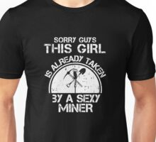 Sorry Guy This Girl Is Already Taken By A Sexy Miner Unisex T-Shirt