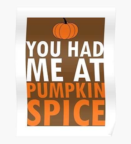 YOU HAD ME AT PUMPKIN SPICE Poster