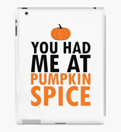YOU HAD ME AT PUMPKIN SPICE iPad Case/Skin