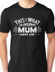 This IS What An Awesome Mum Looks Like Unisex T-Shirt
