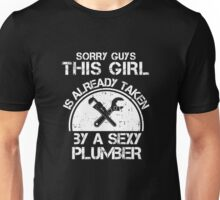 Sorry Guy This Girl Is Already Taken By A Sexy Plumber Unisex T-Shirt