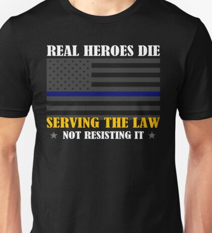 Support Police: Real Heroes Die Serving the Law Unisex T-Shirt