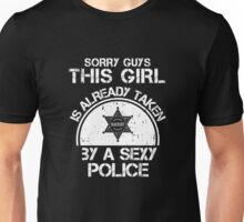 Sorry Guy This Girl Is Already Taken By A Sexy Police Unisex T-Shirt