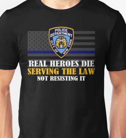 Support Police: NYPD - Real Heroes Die Serving the Law Unisex T-Shirt