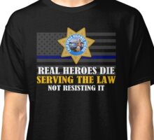 Support Police: CHP - Real Heroes Die Serving The Law Classic T-Shirt