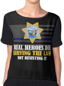 Support Police: CHP - Real Heroes Die Serving The Law Chiffon Top