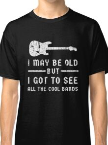 I May Be Old Cool Bands Guitar Funny Design Classic T-Shirt