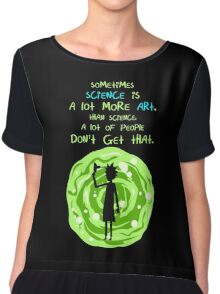 Sometimes science is a lot more art, than science. A lot of people don't get that. Chiffon Top