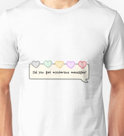 Did you get mysterious messages? Unisex T-Shirt
