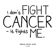 I Don't Fight Cancer. Photographic Print
