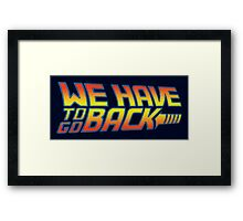 We Have to go Back Framed Print