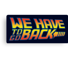 We Have to go Back Canvas Print