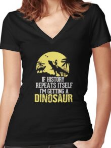 If History Repeats Itself I'm Getting A Dinosaur Funny Women's Fitted V-Neck T-Shirt