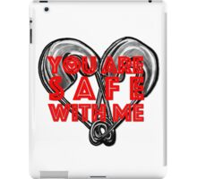 You are safe with me iPad Case/Skin