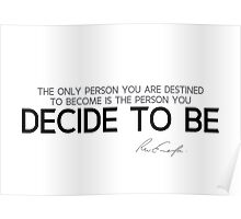 decide to be - waldo emerson Poster